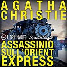 Assassinio sull'Orient Express. Un mistero per Hercule Poirot (       ABRIDGED) by Agatha Christie Narrated by Marco Zanni, Riccardo Peroni, Leo Valli