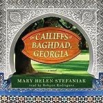The Cailiffs of Baghdad, Georgia: A Novel   Mary Helen Stefaniak