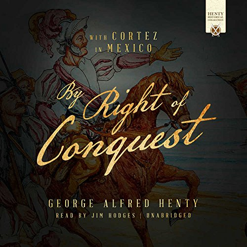 By Right of Conquest: With Cortez in Mexico (Henty Historical Novel Collection) (Henty Historical Collection)
