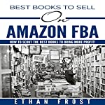 Best Books to Sell on Amazon FBA: How to Scout the Best Books to Bring More Profit! | Ethan Frost