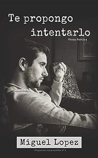 Te propongo intentarlo (Prosa Poética) (Propuestas Inmarcesibles) (Spanish Edition)