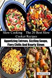 Slow Cooking  The 20 Best Slow Cooker Recipes: Appetizing Entrees, Sizzling Soups, Fiery Chilis And Hearty Stews
