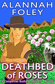 Deathbed of Roses (The Campervan Bushman Mystery Series Book 2) by [Foley, Alannah]