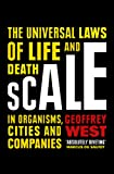 Scale: The Universal Laws of Growth, Innovation and Sustainability in Organisms, Economies, Cities and Companies