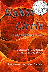 Eighth Circle: A Special Place in Hell (Detective Louis Martelli, NYPD, Mystery/Thriller Series Book 5)