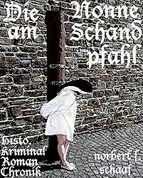 Die Nonne am Schandpfahl - Histor. Roman + Justizthriller über Folter & Justizmorde