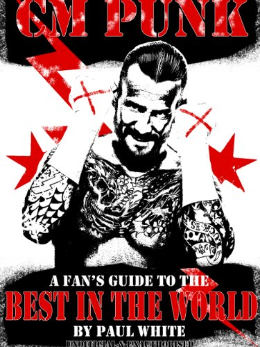 CM PUNK - A Fan's Guide to the Best in The World