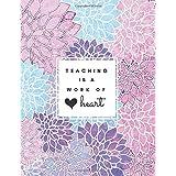 Teaching Is a Work of Heart: Floral Teacher 8.5x11 Softback, Blank Lined, Composition Book; Teacher Notebook; Teacher Appreci
