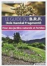 Le guide du BRF (Bois Raméal Fragmenté) : Pour des jardins naturels et fertiles par Mercier