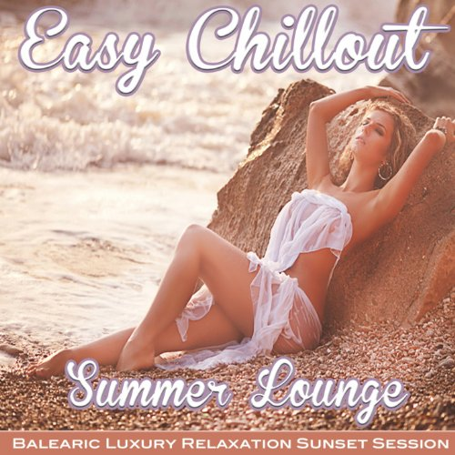 Easy Chillout Summer Lounge - Balearic Luxury Relaxation Sunset Session del Mar