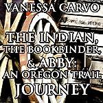 The Indian, the Bookbinder & Abby: An Oregon Trail Journey: Christian Western Historical Romance | Vanessa Carvo