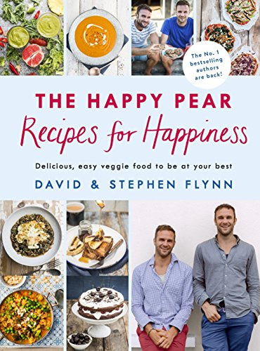 The Happy Pear: Recipes for Happiness by David Flynn, Stephen Flynn