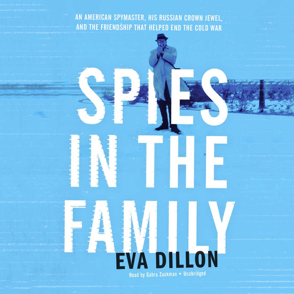 Spies In The Family: An American Spymaster, His Russian Crown Jewel, And The