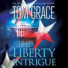 The Liberty Intrigue: A Novel Audiobook by Tom Grace Narrated by Patrick Lawlor