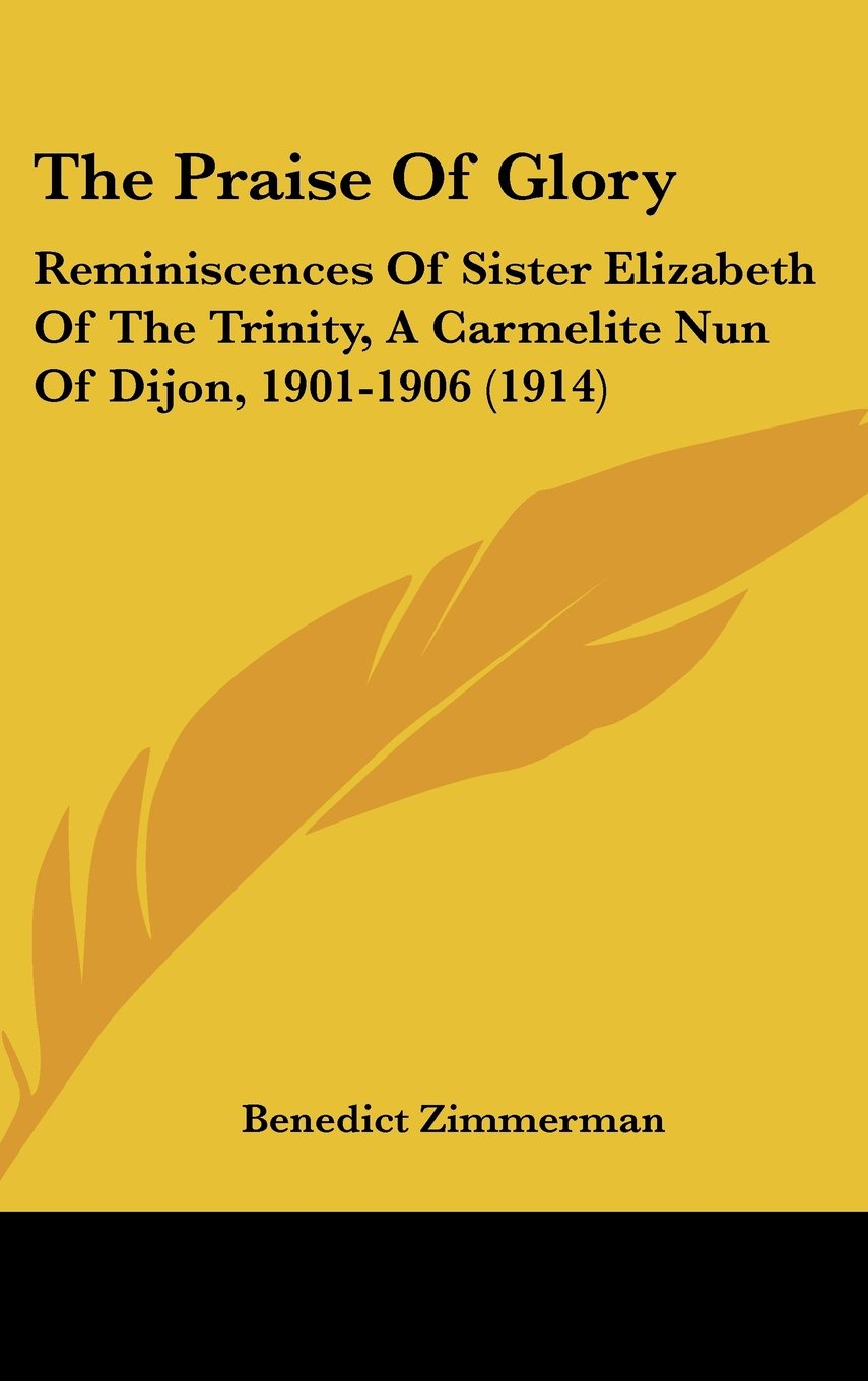 Download The Praise Of Glory: Reminiscences Of Sister Elizabeth Of The Trinity, A Carmelite Nun Of Dijon, 1901-1906 (1914) ebook
