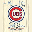 My Cubs: A Love Story Audiobook by Scott Simon Narrated by Scott Simon