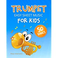 Trumpet - Easy Sheet Music for Kids * 50 Songs: Easiest Songbook of the Best Pieces to Play for Beginners Children and…