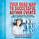 Your Road Map to Successful Author Events:  How to Find and Prepare for Readings, Signings, Conferences, & Other Live Events | Pavarti K. Tyler