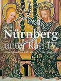 Nürnberg unter Karl IV.: Wege und Akteure städtischer und höfischer Malerei