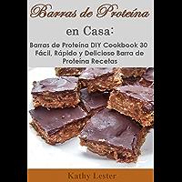 Barras de Proteína en Casa: Barras de Proteína DIY Cookbook 30 Fácil, Rápido y Delicioso Barra de Proteína Recetas