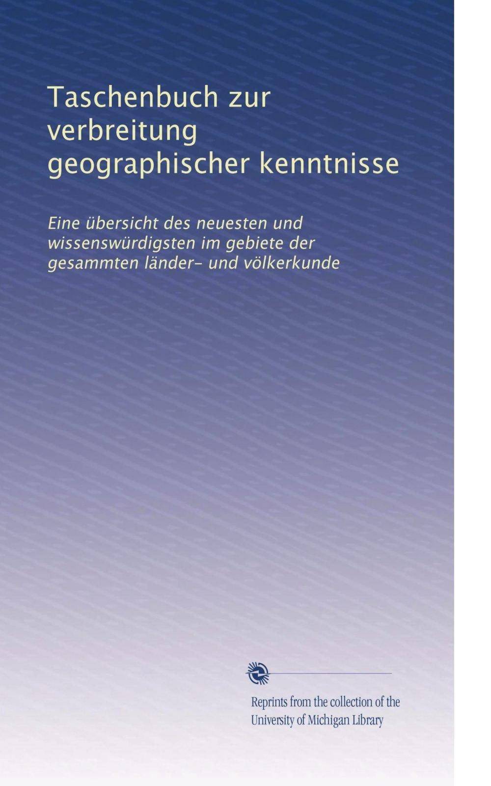 Taschenbuch zur verbreitung geographischer kenntnisse: Eine übersicht des neuesten und wissenswürdigsten im gebiete der gesammten länder- und völkerkunde (Volume 20) (German Edition) pdf