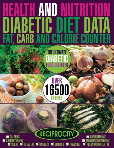 Health & Nutrition, Diabetic Diet Data, Fat, Carb & Calorie Counter: Government data count essential for Diabetics on Calories, Carbohydrate, Sugar ... Fat, Carb & Calorie Counters) (Volume ()