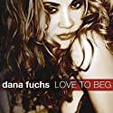 Fuchs, Dana - Love to Beg (CD Case) [Audio CD]<br>$689.00