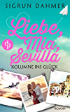 Liebe, Mia, Sevilla - Kolumne ins Glück (Liebesroman, Chick-Lit) (Die Starke-Frauen-Reihe)