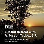 A Jesuit Retreat with Fr. Joseph Tetlow, SJ | Fr. Joseph A. Tetlow SJ PhD