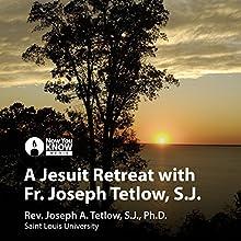 A Jesuit Retreat with Fr. Joseph Tetlow, SJ Lecture by Fr. Joseph A. Tetlow SJ PhD Narrated by Fr. Joseph A. Tetlow SJ PhD