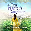 The Tea Planter's Daughter: The India Tea Series, Book 1 Audiobook by Janet MacLeod Trotter Narrated by Sarah Coomes