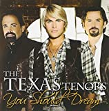 Music : You Should Dream by The Texas Tenors (2013-05-04)
