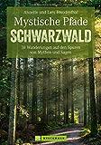 Mystische Pfade im Schwarzwald: 38 Wanderungen auf den Spuren von Mythen und Sagen (Erlebnis Wandern)