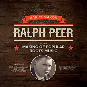 Ralph Peer and the Making of Popular Roots Music Audiobook