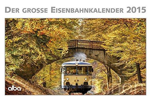 Großer Eisenbahnkalender 2015: alba