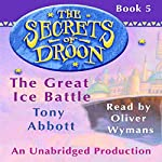 The Great Ice Battle: The Secrets of Droon, Book 5 | Tony Abbott