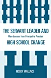 The Servant Leader and High School Change: More Lessons from Principal to Principal
