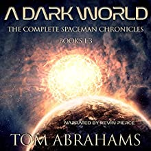 A Dark World: The Complete SpaceMan Chronicles: Books 1-3 Audiobook by Tom Abrahams Narrated by Kevin Pierce