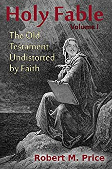 Holy Fable: The Old Testament Undistorted by Faith by [Price, Robert M.]