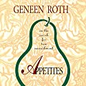 Appetites Audiobook by Geneen Roth Narrated by Geneen Roth