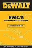 DEWALT HVAC/R Professional Reference Master Edition (Enhance Your HVAC Skills!)