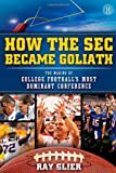How the SEC Became Goliath, Ray Glier, 147670323X