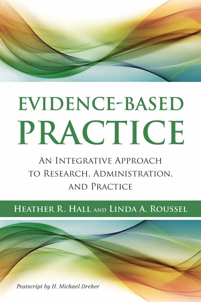 Evidence-Based Practice: An Integrative Approach to Research, Administration and Practice