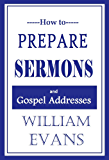 How to  Prepare Sermons  And  Gospel Addresses