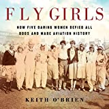 #9: Fly Girls: How Five Daring Women Defied All Odds and Made Aviation History