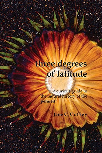 Three Degrees of Latitude: A Curious Guide to the Natural History of the Pehuén