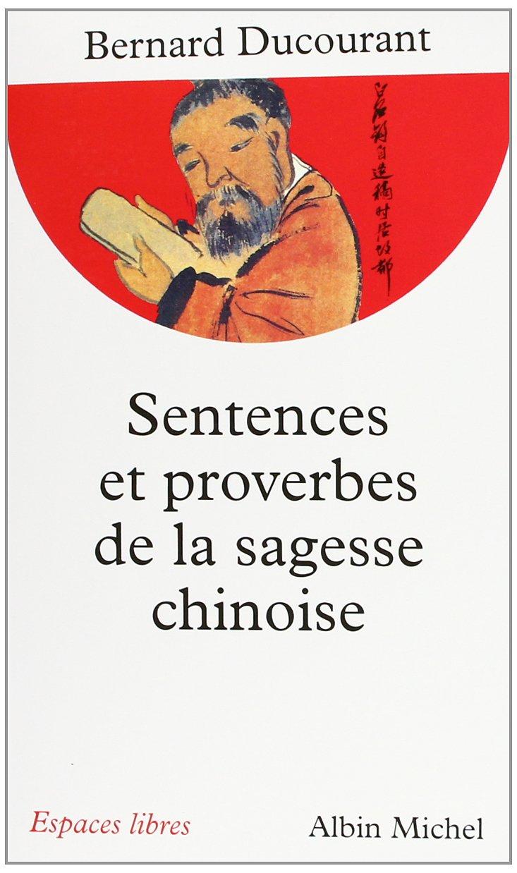 Sentences et proverbes de la sagesse chinoise Poche – 7 mars 1995 Bernard Ducourant Albin Michel 2226077545 RELIGION / General