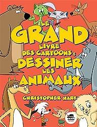 Le Grand livre des cartoons : dessiner les animaux [nouvelle édition]