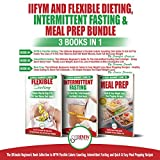 IIFYM Flexible Dieting, Intermittent Fasting & Meal Prep: 3 Books in 1 Bundle: Ultimate Beginner's Guide to IIFYM Flexible Calorie Counting, Intermittent Fasting and Quick & Easy Prepping Recipes