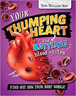 Your Thumping Heart and Battling Blood System (Your Brilliant Body)